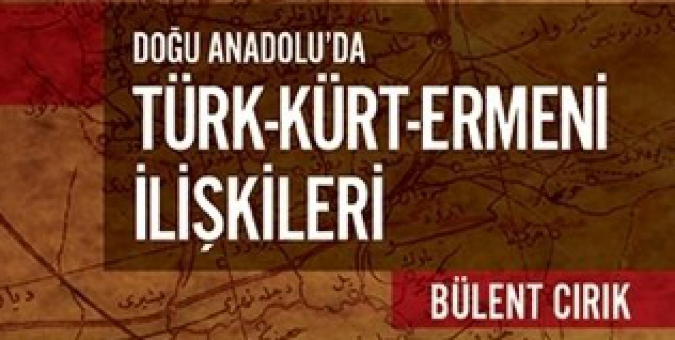 """Yüksekokul Müdürümüz Yrd. Doç. Dr. Bülent Cırık'ın """"Doğu Anadoluda Türk-kürt-ermeni İlişkileri"""" Kitabı Çıkmıştır."""