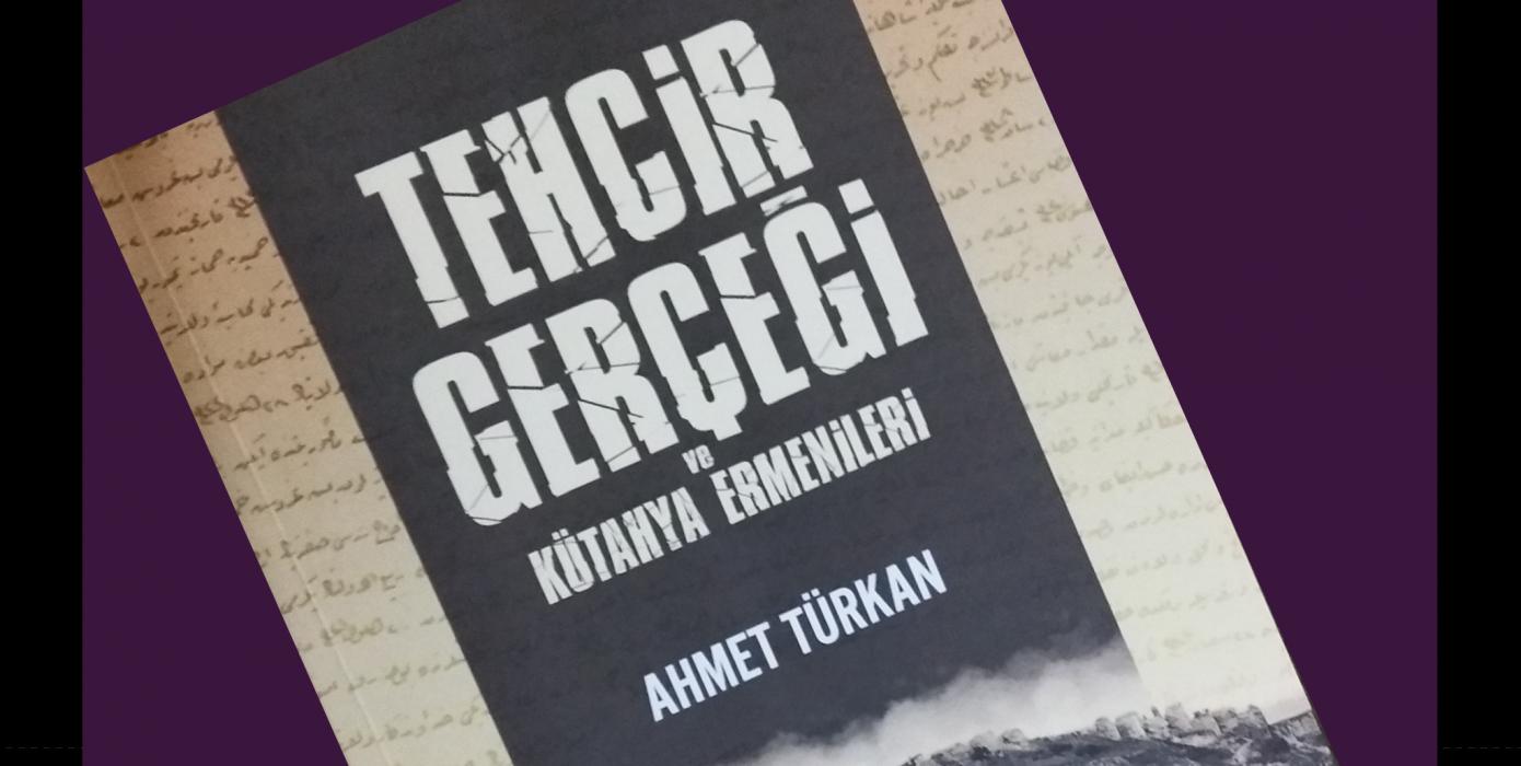 """Fakültemiz Öğretim Üyesi Doç. Dr. Ahmet Türkan'ın Kütahya Ermenilerine Dair Yazdığı """"Tehcir Gerçeği ve Kütahya Ermenileri"""" Başlıklı Kitabı Yayımlandı."""