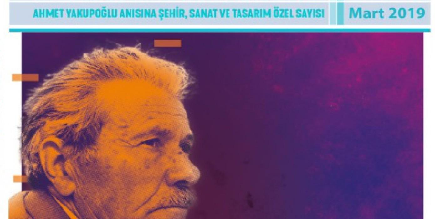 Dergimizin Ahmet Yakupoğlu Anısına Şehir, Sanat ve Tasarım Özel Sayısı Yayınlanmıştır.