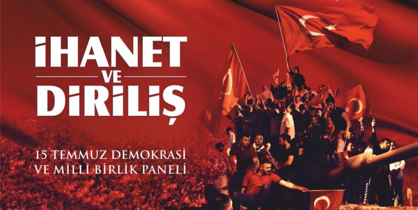 """İhanet ve Diriliş """"15 Temmuz Demokrasi ve Milli Birlik Paneli"""""""