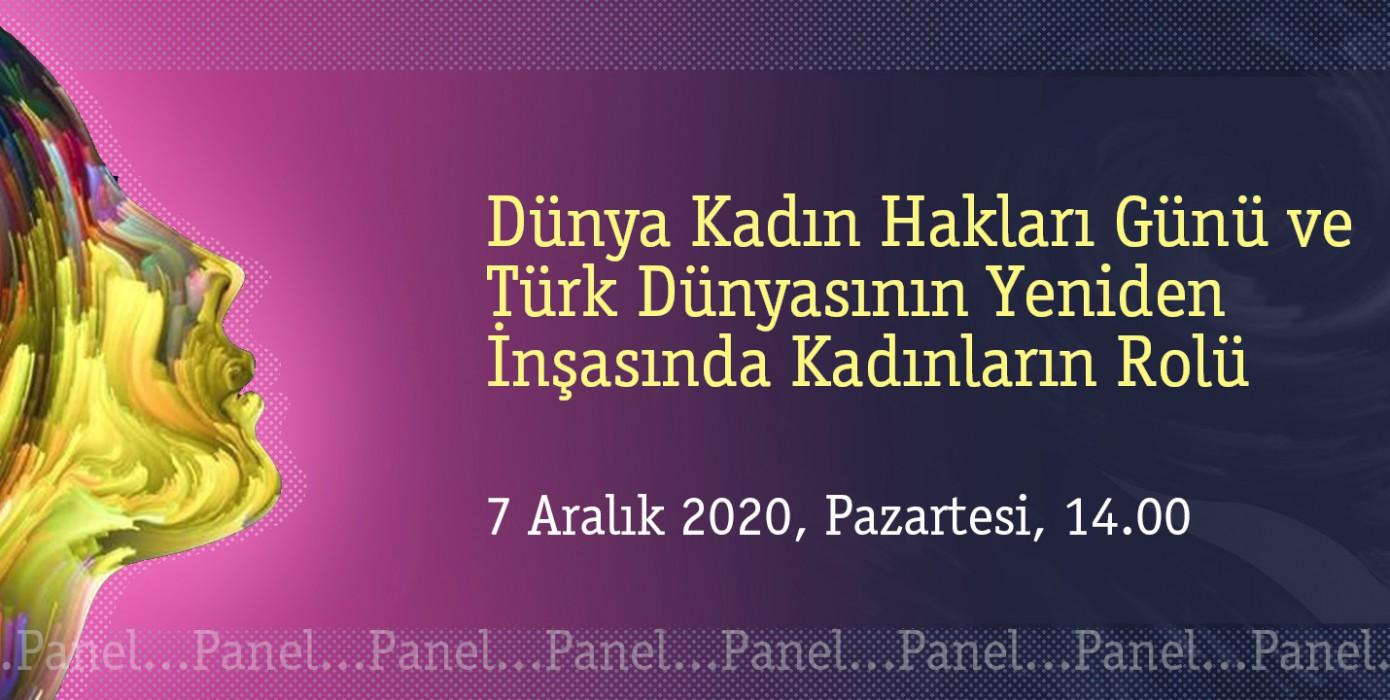 """""""Dünya Kadın Hakları Günü ve Türk Dünyasının Yeniden İnşasında Kadınların Rolü"""" Paneli"""