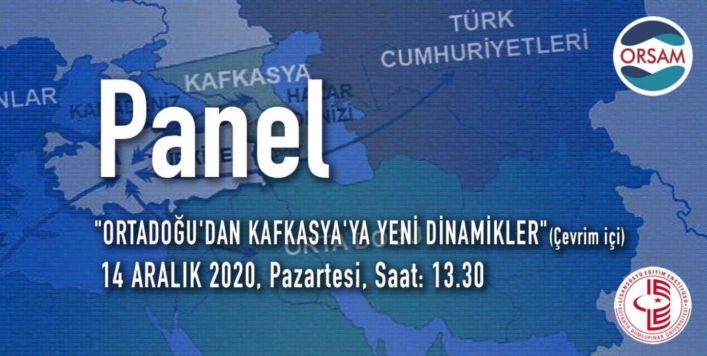 """""""Ortadoğu'dan Kafkasya'ya Yeni Dinamikler"""" Paneli"""