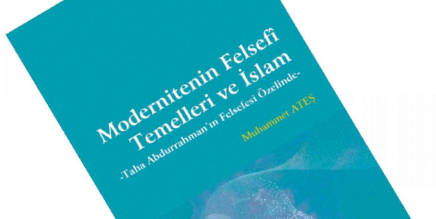 """Fakültemiz Araştırma Görevlisi Muhammet Ateş Hocamızın """"Modernitenin Felsefî Temelleri ve İslam"""" Adlı Eseri Yayınlandı."""